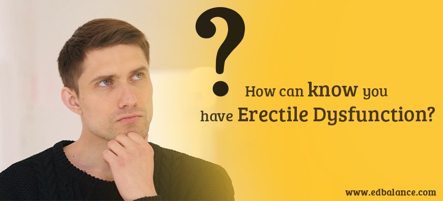 How Can know you have Erectile Dysfunction?