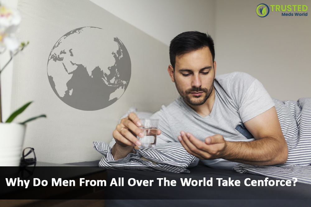 Why Do Men From All Over The World Take Cenforce?